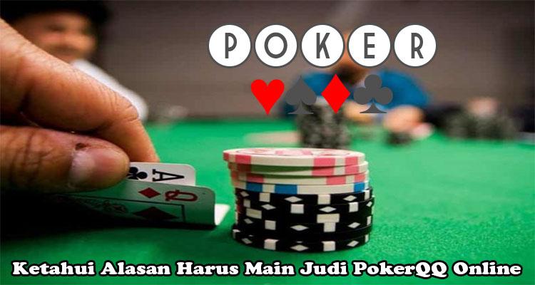 Ketahui Alasan Harus Main Judi PokerQQ Online