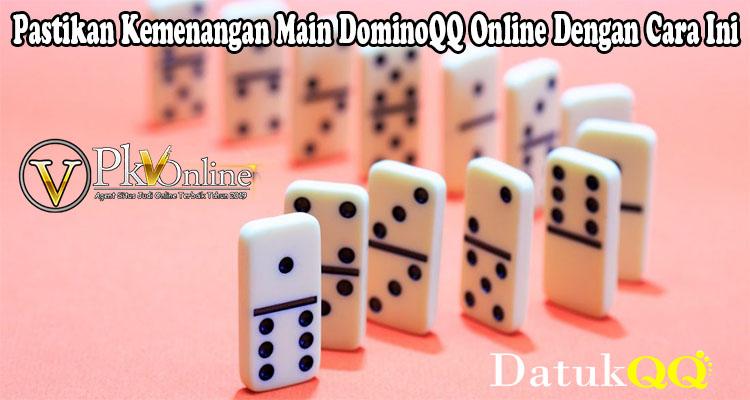 Pastikan Kemenangan Main DominoQQ Online Dengan Cara Ini