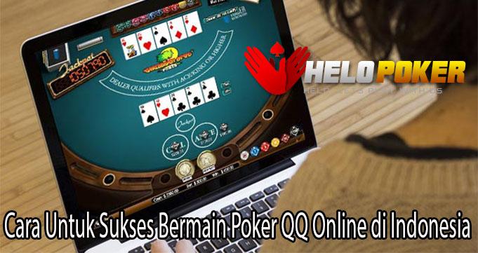 Cara Untuk Sukses Bermain Poker QQ Online di Indonesia